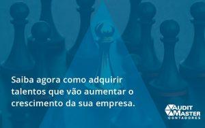Saiba Agora Como Adquirir Talentos Que Vao Audit Master - Contabilidade no Rio de Janeiro - Audit Master Contadores