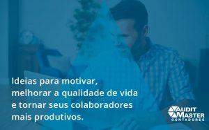 Ideias Para Motivar Melhorar Sua Qualidade De Vida Audit Master - Contabilidade no Rio de Janeiro - Audit Master Contadores