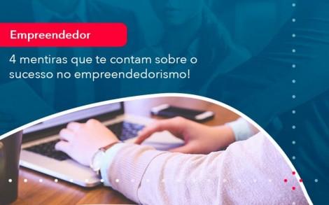 4 Mentiras Que Te Contam Sobre O Sucesso No Empreendedorism 1 - Contabilidade no Rio de Janeiro - Audit Master Contadores