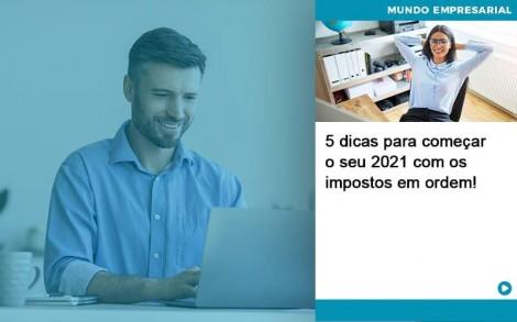 5 Dicas Para Comecar O Seu 2021 Com Os Impostos Em Ordem - Contabilidade no Rio de Janeiro - Audit Master Contadores