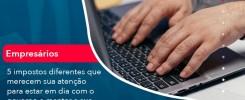 5 Impostos Diferentes Que Merecem Sua Atencao Para Estar En Dia Com O Governo E Manter A Sua Empresa Nos Conformes 1 - Contabilidade no Rio de Janeiro - Audit Master Contadores