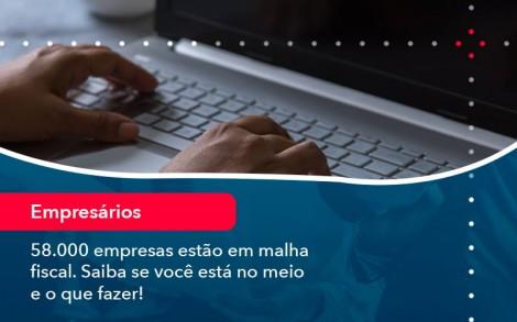 58000 Empresas Estao Em Malha Fiscal Saiba Se Voce Esta No Meio E O Que Fazer 1 - Contabilidade no Rio de Janeiro - Audit Master Contadores