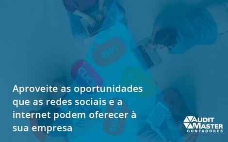 Aproveite As Oportunidades Que As Redes Sociais E A Internet Podem Oferecer à Sua Empresa Audit Master - Contabilidade no Rio de Janeiro - Audit Master Contadores