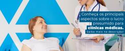 Conheca Os Principais Aspectos Sobre O Lucro Presumido Para Clinicas Medicas Post - Contabilidade no Rio de Janeiro - Audit Master Contadores