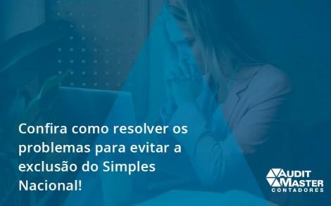 Confira Como Resolver Os Problemas Para Evitar A Exclusão Do Simples Nacional! Audit Master - Contabilidade no Rio de Janeiro - Audit Master Contadores