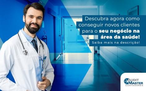 Descubra Agora Como Conseguir Novos Clientes Para O Seu Negocio Na Area Da Saude Blog - Contabilidade no Rio de Janeiro - Audit Master Contadores