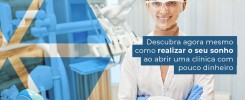 Descubra Agora Mesmo Como Realizar O Seu Sonho Ao Abrir Uma Clinica Com Pouco Dinheiro Post (1) - Contabilidade no Rio de Janeiro - Audit Master Contadores