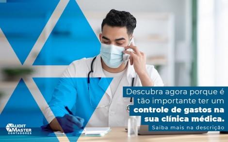 Descubra Agora Porque E Tao Importante Ter Um Controle De Gastos Na Sua Clinica Medica Post - Contabilidade no Rio de Janeiro - Audit Master Contadores