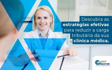 Descubra As Estrategias Efetivas Para Reduzir A Carga Tributaria Da Sua Clinica Medica Blog - Contabilidade no Rio de Janeiro - Audit Master Contadores