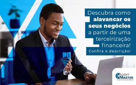 Descubra Como Alavancar Os Seus Negocios A Partir De Uma Terceirizacao Financeira Blog - Contabilidade no Rio de Janeiro - Audit Master Contadores