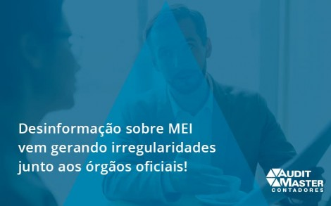 Desinformação Sobre Mei Vem Gerando Irregularidades Junto Aos órgãos Oficiais! Audit Master - Contabilidade no Rio de Janeiro - Audit Master Contadores