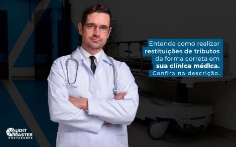 Entenda Com Orealizar Restituicoes De Tributos Da Forma Correta Em Sua Clinica Medica Confira Na Descricao Post (1) - Contabilidade no Rio de Janeiro - Audit Master Contadores