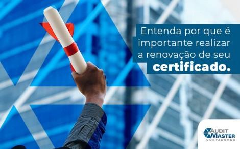 Entenda Por Que E Improtante Realizar A Renovacao De Seu Certificado Blog (1) - Contabilidade no Rio de Janeiro - Audit Master Contadores