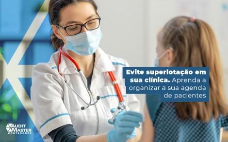Evite Superlotacao Em Sua Clinica Aprenda A Organizar A Sua Agenda De Pacientes Post (1) - Contabilidade no Rio de Janeiro - Audit Master Contadores
