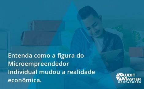 Entenda Como A Figura Do Microempreendedor Individual Mudou A Realidade Econômica. Audit Master - Contabilidade no Rio de Janeiro - Audit Master Contadores
