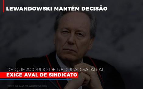 Lewandowski Mantem Decisao De Que Acordo De Reducao Salarial Exige Aval De Sindicato 800x500 - Abrir Empresa Simples
