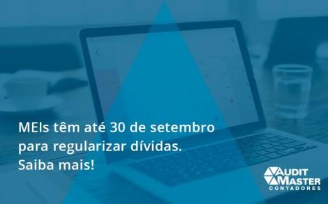 Meis Têm Até 30 De Setembro Para Regularizar Dívidas. Saiba Mais! Audit Master - Contabilidade no Rio de Janeiro - Audit Master Contadores