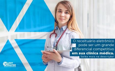 O Receituario Eletronico Pode Ser Um Grand Ediferencial Competitivo Em Sua Clinica Medica Post - Contabilidade no Rio de Janeiro - Audit Master Contadores