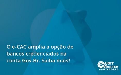 O E Cac Amplia A Opção De Bancos Credenciados Na Conta Gov.br. Saiba Mais! Audit Master - Contabilidade no Rio de Janeiro - Audit Master Contadores