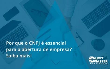 Por Que O Cnpj é Essencial Para A Abertura De Empresa Audit Master - Contabilidade no Rio de Janeiro - Audit Master Contadores