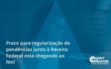 Prazo Para Regularização De Pendências Junto à Receita Federal Está Chegando Ao Fim! Audit Master - Contabilidade no Rio de Janeiro - Audit Master Contadores