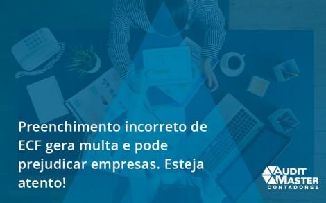 Preenchimento Incorreto De Ecf Gera Multa E Pode Prejudicar Empresas. Esteja Atento! Audit Master - Contabilidade no Rio de Janeiro - Audit Master Contadores