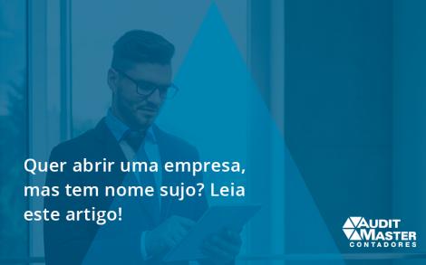 Quer Abrir Uma Empresa, Mas Tem Nome Sujo Audit - Contabilidade no Rio de Janeiro - Audit Master Contadores