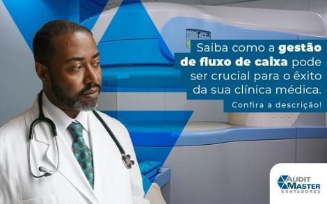 Saiba Como A Gestao De Fluxo De Caixa Pode Ser Crucial Para O Exito Da Sua Clinica Medica Blog (1) - Contabilidade no Rio de Janeiro - Audit Master Contadores