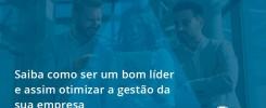 Saiba Como Ser Um Bom Líder E Assim Otimizar A Gestão Da Sua Empresa Auditmaster - Contabilidade no Rio de Janeiro - Audit Master Contadores