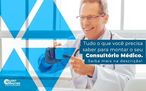 Tudo O Que Voce Precisa Saber Para Montar O Seu Consultorio Medico Saiba Mais Na Descricao Post (1) - Contabilidade no Rio de Janeiro - Audit Master Contadores