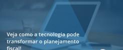 Veja Como A Tecnologia Pode Transformar O Planejamento Fiscal Auditmaster - Contabilidade no Rio de Janeiro - Audit Master Contadores
