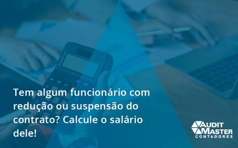 Você Tem Algum Funcionário Com Redução Ou Suspensão Do Contrato Auditmaster - Contabilidade no Rio de Janeiro - Audit Master Contadores