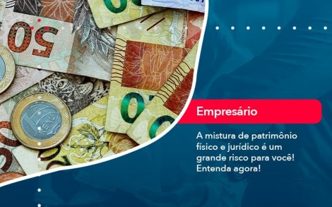 A Mistura De Patrimonio Fisico E Juridico E Um Grande Risco Para Voce 1 - Contabilidade no Rio de Janeiro - Audit Master Contadores