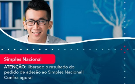 Atencao Liberado O Resultado Do Pedido De Adesao Ao Simples Nacional Confira Agora 1 - Contabilidade no Rio de Janeiro - Audit Master Contadores