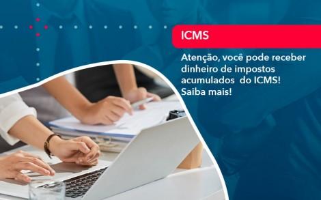 Atencao Voce Pode Receber Dinheiro De Impostos Acumulados Do Icms 1 - Contabilidade no Rio de Janeiro - Audit Master Contadores