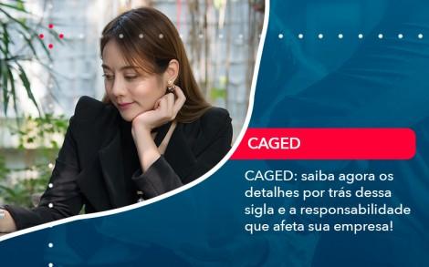 Caged Saiba Agora Os Detalhes Por Tras Dessa Sigla E A Responsabilidade Que Afeta Sua Empresa - Contabilidade no Rio de Janeiro - Audit Master Contadores