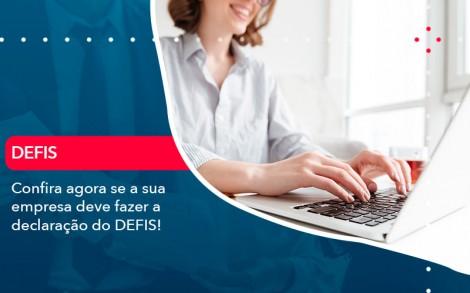 Confira Agora Se A Sua Empresa Deve Fazer A Declaracao Do Defis 1 - Contabilidade no Rio de Janeiro - Audit Master Contadores