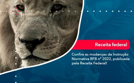 Confira As Mudancas Da Instrucao Normativa Rfb N 2022 Publicada Pela Receita Federal - Contabilidade no Rio de Janeiro - Audit Master Contadores