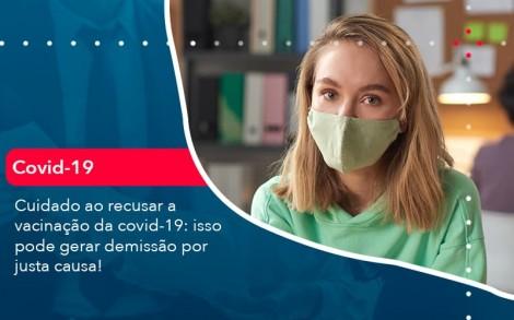 Cuidado Ao Recusar A Vacinacao Da Covid 19 Isso Pode Gerar Demissao Por Justa Causa 1 - Contabilidade no Rio de Janeiro - Audit Master Contadores