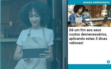 De Fim Aos Seus Custos Desnecessarios Aplicando Essas 3 Dicas Valiosas - Contabilidade no Rio de Janeiro - Audit Master Contadores