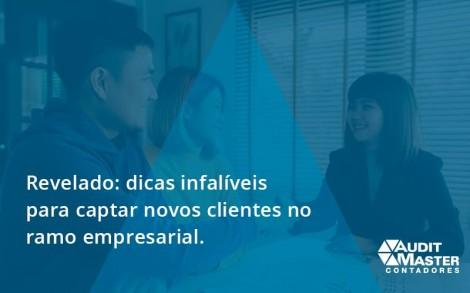 Dicas Infalíveis Para Captar Novos Clientes No Ramo Empresarial. Audit Master - Contabilidade no Rio de Janeiro - Audit Master Contadores