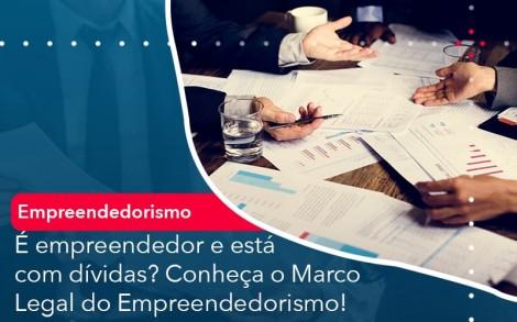 E Empreendedor E Esta Com Dividas Conheca O Marco Legal Do Empreendedorismo - Contabilidade no Rio de Janeiro - Audit Master Contadores