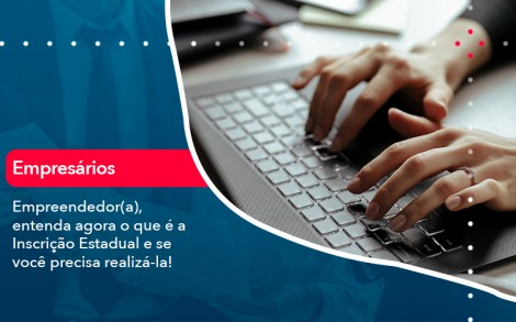 Empreendedor A Entenda Agora O Que E A Inscricao Estadual E Se Voce Precisa Realiza La - Contabilidade no Rio de Janeiro - Audit Master Contadores
