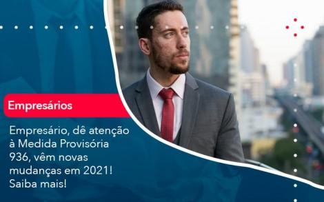 Empresario De Atencao A Medida Provisoria 936 Vem Novas Mudancas Em 2021 Saiba Mais 1 - Contabilidade no Rio de Janeiro - Audit Master Contadores