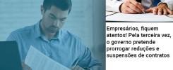 empresarios-fiquem-atentos-pela-terceira-vez-o-governo-pretende-prorrogar-reducoes-e-suspensoes-de-contratos