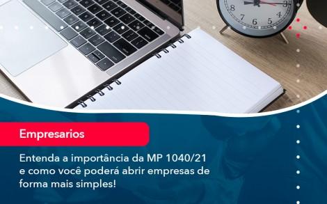 Entenda A Importancia Da Mp 1040 21 E Como Voce Podera Abrir Empresas De Forma Mais Simples - Contabilidade no Rio de Janeiro - Audit Master Contadores