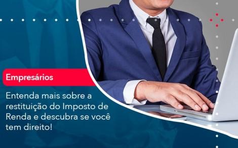 Entenda Mais Sobre A Restituicao Do Imposto De Renda E Descubra Se Voce Tem Direito 1 - Contabilidade no Rio de Janeiro - Audit Master Contadores