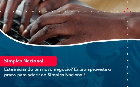 Esta Iniciando Um Novo Negocio Entao Aproveite O Prazo Para Aderir Ao Simples Nacional - Contabilidade no Rio de Janeiro - Audit Master Contadores