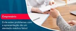 Evite Estes Problemas Com A Apresentacao De Um Atestado Medico Falso 1 - Contabilidade no Rio de Janeiro - Audit Master Contadores