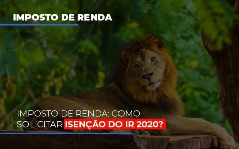 imposto-de-renda-como-solicitar-isencao-do-ir-2020